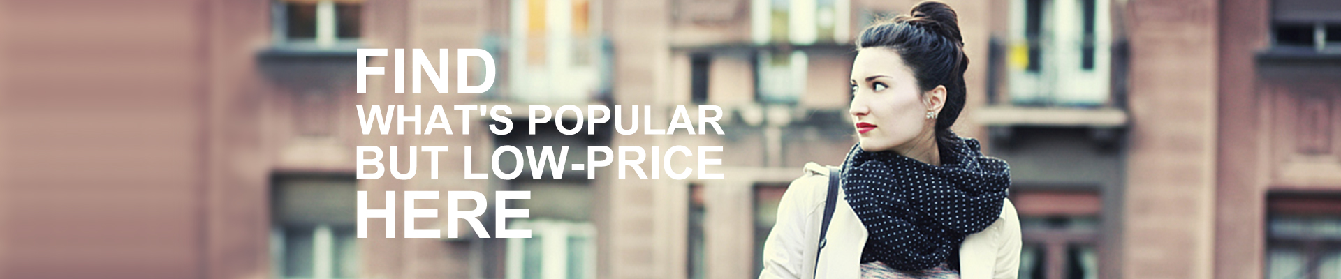 Find what's popular but low-price here